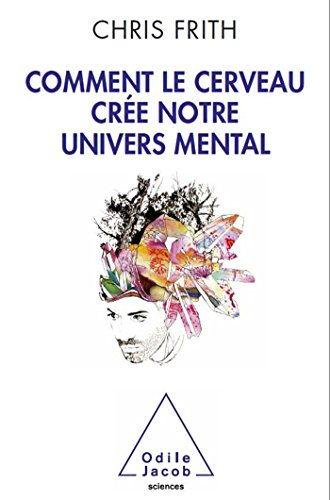 Comment le cerveau crée notre univers mental por Chris Frith