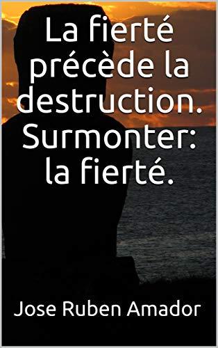 Couverture du livre La fierté précède la destruction.  Surmonter: la fierté.