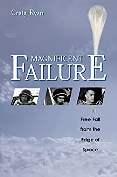 Magnificent Failure: Free Fall from the Edge of Space by [Ryan, Craig]