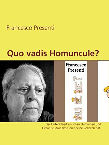 Quo vadis Homuncule?: Der Unterschied zwischen Dummheit und Genie ist, dass das Genie seine Grenzen hat.