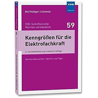 Kenngrößen für die Elektrofachkraft: Normenübersichten, Tabellen und Tipps (VDE-Schriftenreihe - Normen verständlich Bd.59)