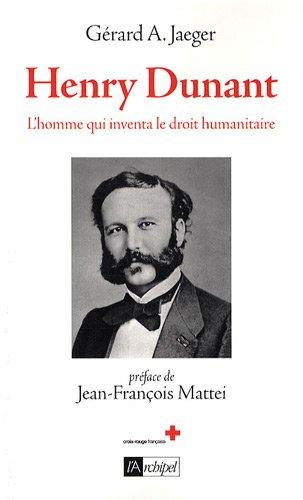 Henry Dunant : L'homme qui inventa le droit humanitaire