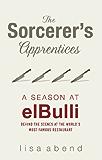 The Sorcerer's Apprentices: A Season at el Bulli