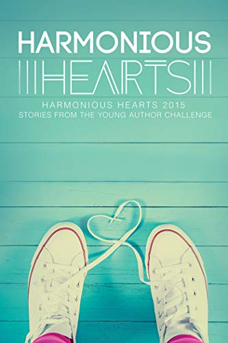 6a7cd4744e0 Harmonious Hearts 2015 - Stories from the Young Author Challenge (Harmony  Ink Press - Young