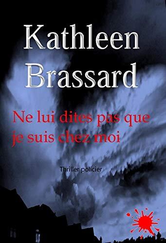 Ne lui dites pas que je suis chez moi par Kathleen Brassard