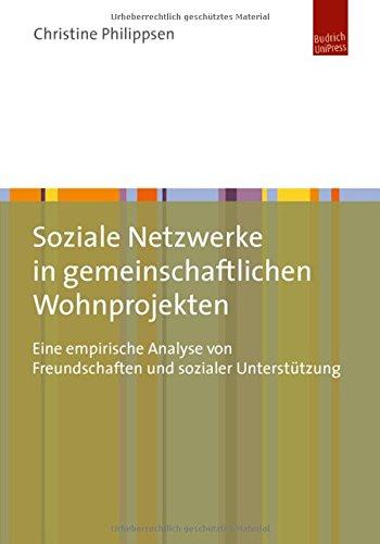 Soziale Netzwerke in gemeinschaftlichen Wohnprojekten: Eine empirische Analyse von Freundschaften und sozialer Unterstützung (Analyse Sozialer Die Netzwerke)