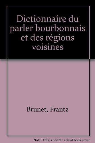 Dictionnaire du parler bourbonnais et des régions voisines par Frantz Brunet