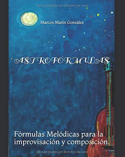 ASTROFÓRMULAS: Fórmulas Melódicas para la improvisación y composición. por Marcos Marín González