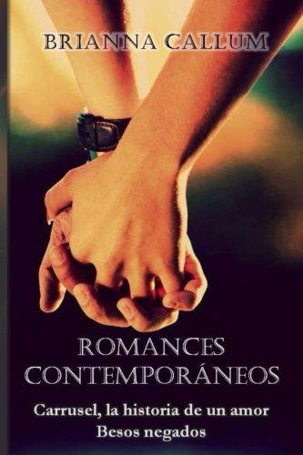 Descargar Libro Romances contemporáneos: Besos negados. Carrusel, la historia de un amor.: Volume 1 (Colecciones) de Brianna Callum