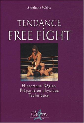 Tendance Free Fight : Historique, Règles, Préparation physique, Techniques par Stéphane Weiss