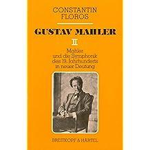 Gustav Mahler/Mahler und die Symphonik des 19. Jahrhunderts in neuer Deutung. Zur Grundlegung einer zeitgemässen musikalischen Exegetik