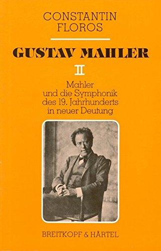 Gustav Mahler, Bd.2, Mahler und die Symphonik des 19. Jahrhunderts in neuer Deutung