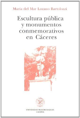Escultura pública y monumentos conmemorativos en Cáceres por Mª del Mar Lozano Bartolozzi