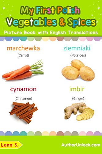 My First Polish Vegetables & Spices Picture Book with English Translations: Bilingual Early Learning & Easy Teaching Polish Books for Kids (Teach & Learn ... words for Children 4) (English Edition) por Lena S.