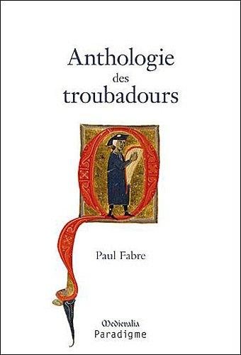 Anthologie des troubadours par Paul Fabre
