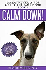 Calm Down!: Step-by-Step to a Calm, Relaxed, and Brilliant Family Dog (Essential Skills for a Brilliant Family Dog) Paperback