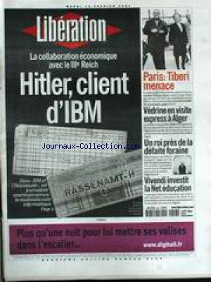 LIBERATION [No 6142] du 13/02/2001 - LA COLABORATION ECONOMIQUE AVEC LE IIIEME REICH - HITLER CLIENT D'IBM - PARIS - TIBERI MENACE - VEDRINE EN VISTE EXPRESS A ALGER - UN ROI PRES DE LA DEFAITE FORAINE - MARCEL CAMPION - IVENDI INVESTIT LA NET EDUCATION.