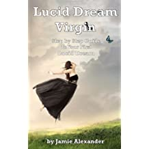 Lucid Dream Virgin: Step by Step Guide to Your First Lucid Dream (English Edition)