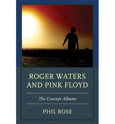 [(Roger Waters and Pink Floyd: The Concept Albums)] [Author: Phil Rose] published on (January, 2015)