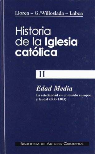Historia de la Iglesia católica. II. Edad Media (800-1303): la cristiandad en el mundo europeo y feudal: 2 (NORMAL)