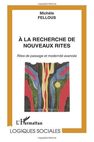 À la recherche de nouveaux rites - Rites de passage et modernité avancée
