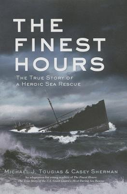 [ THE FINEST HOURS: THE TRUE STORY OF A HEROIC SEA RESCUE By Tougias, Michael ( Author ) Hardcover Jan-14-2014
