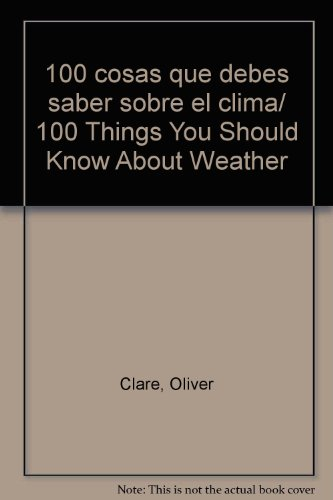100 cosas que debes saber sobre el clima/100 Things You Should Know About Weather por Oliver Clare