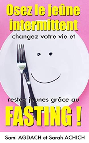 Couverture du livre Osez le jeûne intermittent: changez votre vie et restez jeunes grâce au Fasting !