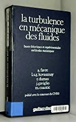 La Turbulence en mécanique des fluides - Bases théoriques et expérimentales, méthodes statistiques de Alexandre Favre