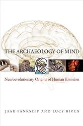 The Archaeology of Mind: Neuroevolutionary Origins of Human Emotions (Norton Series on Interpersonal Neurobiology)