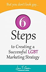 But You Don't Look Gay...: 6 Steps in Creating a Successful LGBT Marketing Strategy (English Edition)