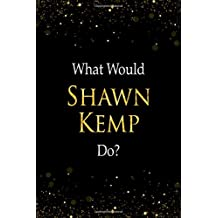 What Would Shawn Kemp Do?: Shawn Kemp Designer Notebook