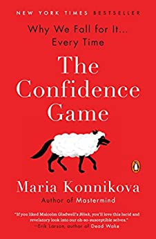 The Confidence Game: Why We Fall for It . . . Every Time (English Edition) de [Konnikova, Maria]