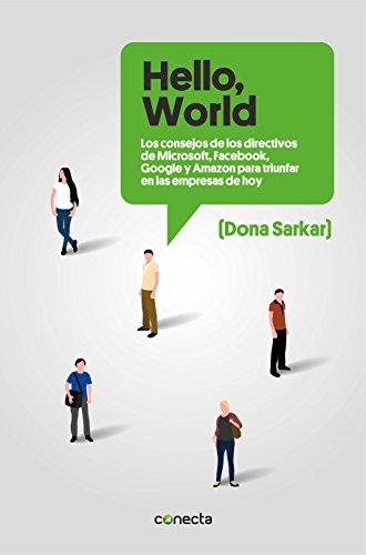 «Hello, World»: Los consejos de los directivos de Microsoft, Facebook, Google y Amazon para triunfar en las empresas de hoy por Dona Sarkar