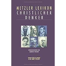 Metzler Lexikon christlicher Denker: 700 Autorinnen und Autoren von den Anfängen des Christentums bis zur Gegenwart