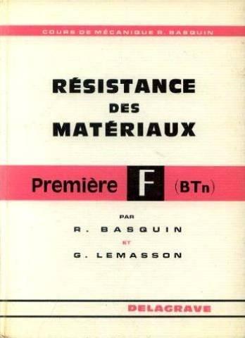 R. Basquin,... G. Lemasson,... Résistance des matériaux. Classe de terminale F : . Nouveau programme 1968 par Georges Lemasson