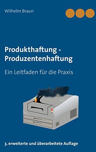 Produkthaftung - Produzentenhaftung: Ein Leitfaden für die Praxis