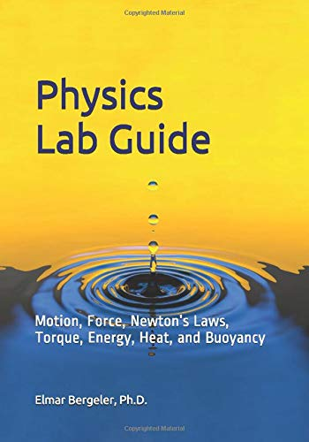 Physics Lab Guide: Motion, Force, Newton's Laws, Torque, Energy, Heat,  and Buoyancy -
