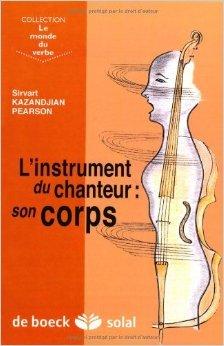 L'instrument du chanteur : son corps de Sirvart Kazandjian Pearson ( 1 juin 2004 )