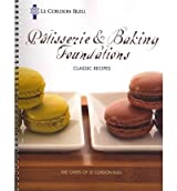 [Le Cordon Bleu Patisserie Foundations Classic Recipes] (By: The Chefs of Le Cordon Bleu) [published: February, 2012]