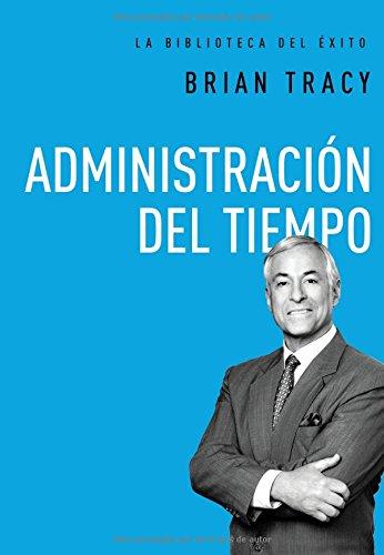 Administracion del Tiempo = Time Management (La Biblioteca del Exito)