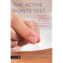 The Active Points Test: A Clinical Test for Identifying and Selecting Effective Points for Acupuncture and Related Therapies by Stefano Marcelli (2014-09-21)