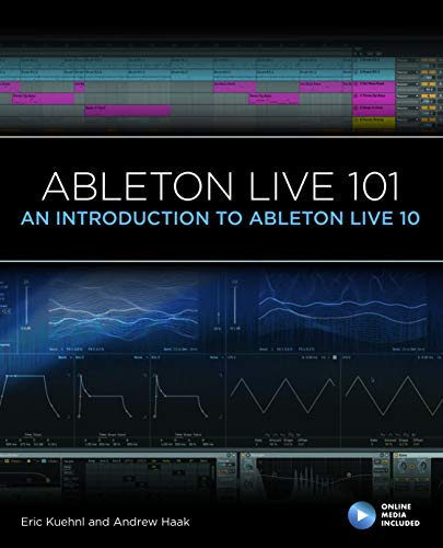 Ableton Live 101: An Introduction to Ableton Live 10 (Music Pro Guides, Band 10)