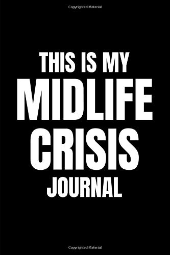 This is My Midlife Crisis Journal: Funny Gag Notebook For Getting Old, Middle Age For Stressed Ageing Men and Women and 40th or 50th Birthday Presents (Blank Lined Joke book) por ManCave Life