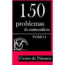 150 Problemas de Matemáticas para Cuarto de Primaria (Tomo 1): Volume 1 (Colección de Problemas para 4º de Primaria) - 9781495375514