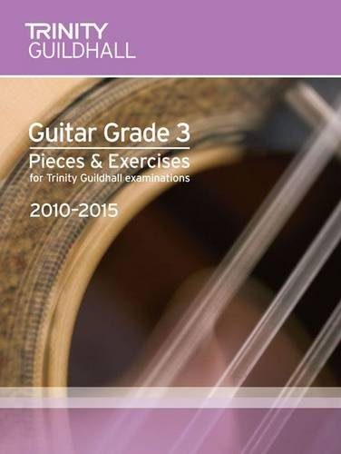 Guitar Exam Pieces Grade 3 2010-2015 (Trinity Guildhall Guitar Examination Pieces & Exercises 2010-2015)