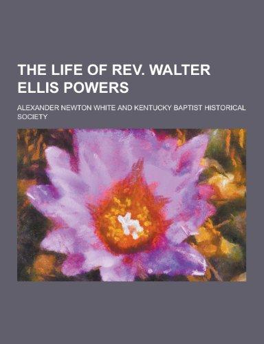 The Life of REV. Walter Ellis Powers