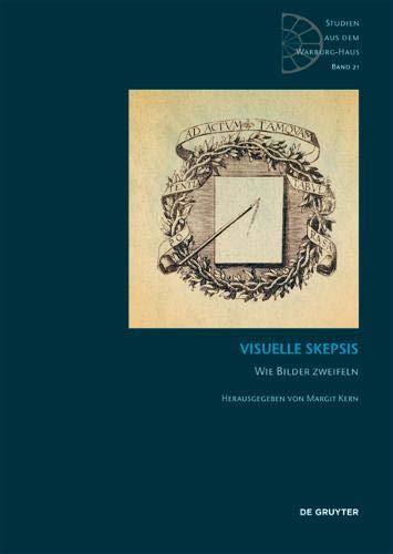 Visuelle Skepsis: Wie Bilder zweifeln (Studien aus dem Warburg-Haus, Band 21)