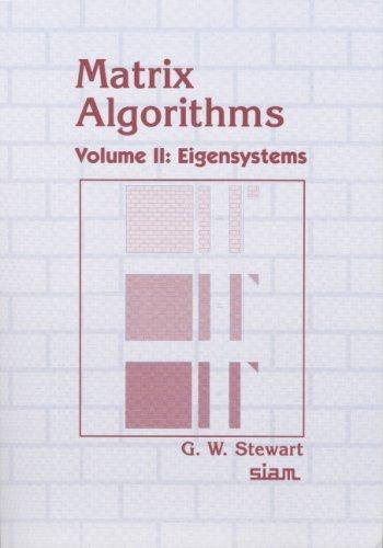 Matrix Algorithms: Volume 2, Eigensystems: Eigensystems v. 2 by G. W. Stewart (2001-08-30)