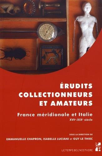 Erudits, collectionneurs et amateurs : France méridionale et Italie (XVIe-XIXe siècle) par Collectif